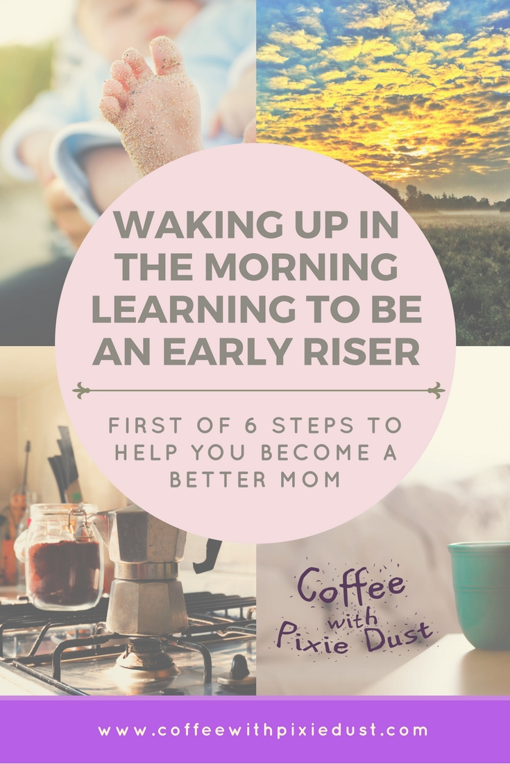 6 things to help you take better care of yourselves, starting with waking up in the morning and becoming an early riser to help your day get started right. I wanted to do a series of posts that are more detailed so we can discuss how these steps help us to become better moms.