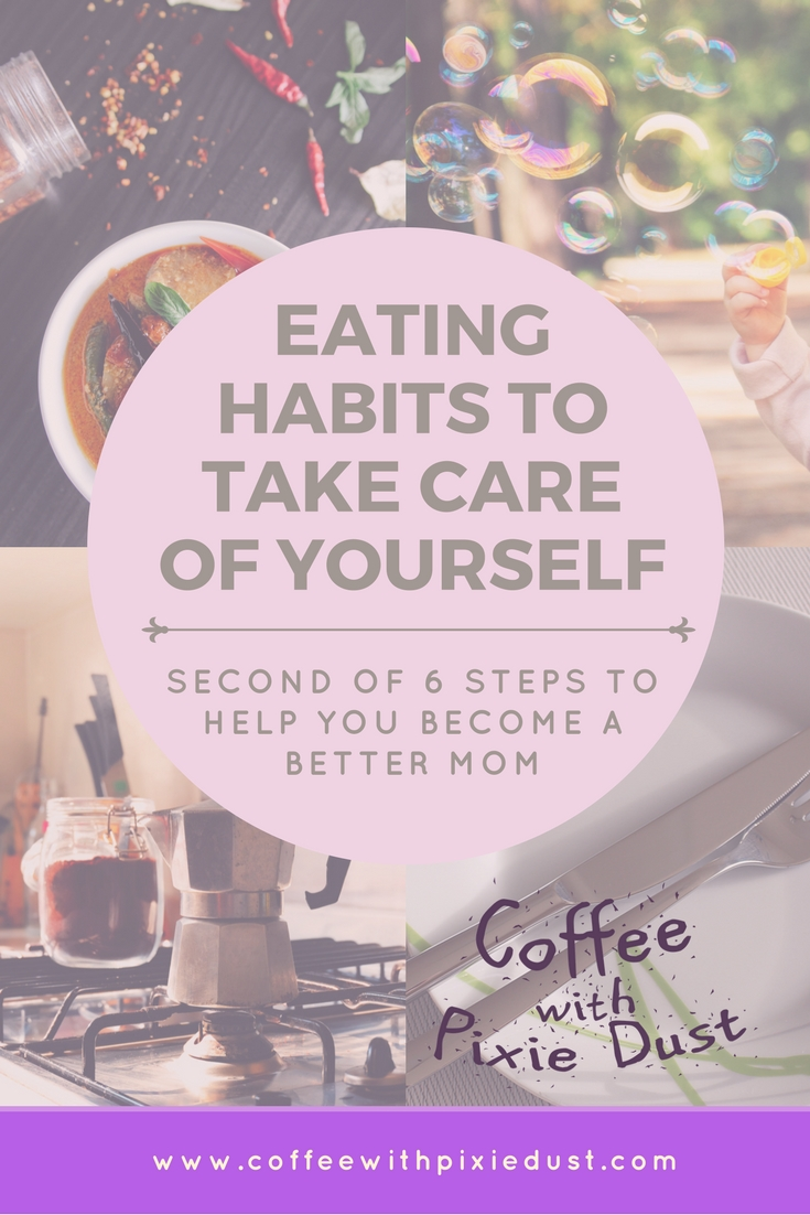 6 things to help you take better care of yourselves. Step 2, Eating Habits to help you be healthier and more energized. I wanted to do a series of posts that are more detailed so we can discuss how these steps help us to become better moms.
