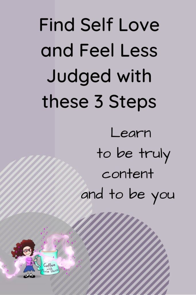 Find self love and feel less judged t be truly content you need to be you and love you